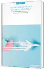 Le guide Selligent 2019 du marketing mobile
