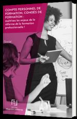 Compte personnel de formation, congés de formation : maîtrisez les enjeux de la réforme de la formation professionnelle !