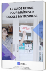 Le guide ultime pour maîtriser Google My Business