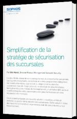 Simplification de la stratégie de sécurisation des succursales