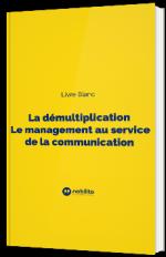 La démultiplication - Le management au service de la communication