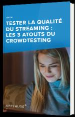 Tester la qualité du streaming : les 3 atouts du crowdtesting