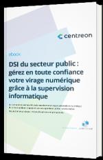 DSI du secteur public : gérez en toute confiance votre virage numérique grâce à la supervision