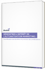 Démontrer l'intérêt de l'automatisation marketing