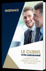 Le client, votre ambassadeur, Comment nouer ensemble une relation de confiance ?