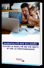 Parentalité des salariés : clé de la qualité de vie au travail (QVT) et de la performance