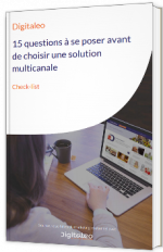 15 questions à se poser avant de choisir une solution multicanale