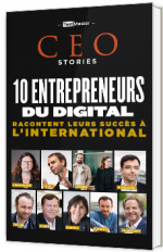 CEO Stories - 10 entrepreneurs du digital racontent leur succès à l'international