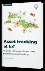 Le guide ultime pour lancer votre projet IoT en asset tracking