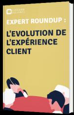 Expert roundup : l'évolution de l'expérience client