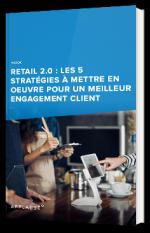 Retail 2.0 : Les 5 stratégies à mettre en oeuvre pour un meilleur engagement client