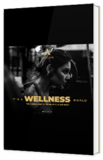 It's a Wellness World: The Global Shift Shaking up Our Business
