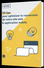 30 tips pour optimiser la conversion de votre site web & application mobile