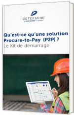 Le kit de démarrage du Procure-to-Pay : qu'est-ce qu'une solution P2P?