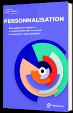 Personnalisation : des expériences digitales exceptionnelles pour maximiser l'engagement et la conversion