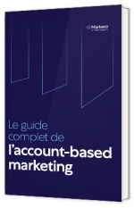 Le guide complet de l'account-based marketing