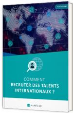 Comment recruter des talents internationaux ?