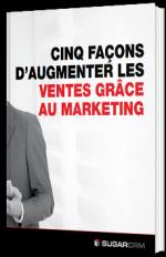 5 façons d'augmenter les ventes grâce au marketing et SugarCRM