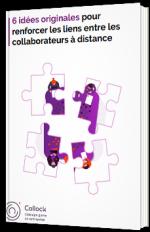 6 idées originales pour renforcer les liens entre les collaborateurs à distance