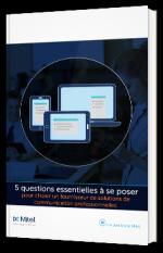 5 questions essentielles à se poser pour choisir un fournisseur de solutions de communication professionnelles