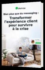 Bien plus que du messaging : Transformer l'expérience client pour survivre à la crise