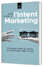 Guide complet sur l'Intent Marketing
