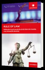Rule of Law - Défendre la primauté du droit dans le monde, une nécessité absolue