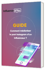 Comment médiatiser le post Instagram d'un influenceur ?