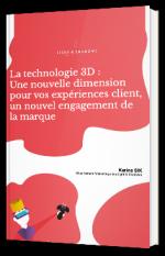 La technologie 3D : Une nouvelle dimension pour vos expériences client, un nouvel engagement de la marque