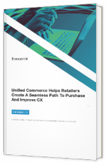 Unified Commerce Helps Retailers Create A Seamless Path To Purchase And Improve CX