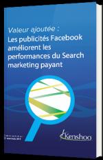 Valeur ajoutée : Les publicités Facebook améliorent les performances du Search Marketing payant