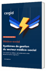 Systèmes de gestion du secteur médico-social : Comment accélérer véritablement votre transformation digitale ?