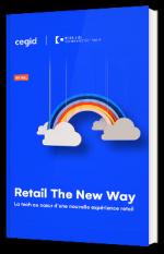 Retail The New Way : La tech au cœur d'une nouvelle expérience retail