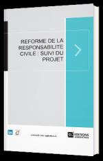 Réforme de la responsabilité civile : suivi du projet