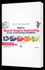 Placez le Search Engine Marketing au cœur de votre Stratégie d'Acquisition