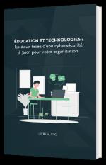 ÉDUCATION ET TECHNOLOGIES : les deux faces d'une cybersécurité à 360° pour votre organisation