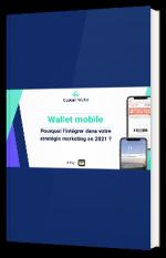 Wallet mobile : Pourquoi l'intégrer dans votre stratégie marketing en 2021 ?