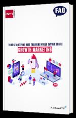 Tout ce que vous avez toujours voulu savoir sur le Growth Marketing