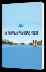 Le cloud : sécurisez votre route vers l'open banking