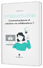 Cyberattaques, comment préparer et entraîner vos collaborateurs ?