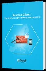 Relation Client : les clés d'une application réussie du RGPD