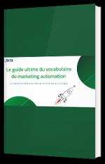 Le guide ultime du vocabulaire du marketing automation