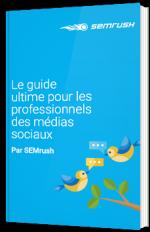 Le guide ultime pour les professionnels des médias sociaux