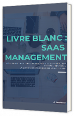 SaaS Management - Mieux comprendre une tendance forte au sein des organisations, la gestion de l'ensemble des logiciels SaaS