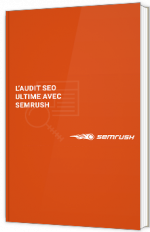L'audit SEO ultime avec Semrush