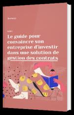 Le guide ultime pour convaincre son entreprise d'investir dans une solution de gestion des contrats