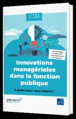 Innovations managériales dans la fonction publique : 5 pistes pour vous inspirer !