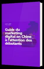 Guide du marketing digital en Chine à l'attention des débutants