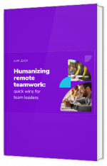 Humanizing remote teamwork: quick wins for team leaders