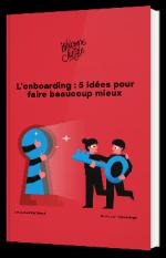 L'onboarding : 5 idées pour faire beaucoup mieux